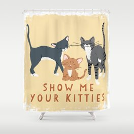 Show Me Your Kitties Shower Curtain