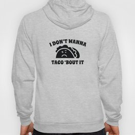I Don't Wanna Taco 'Bout It Hoody