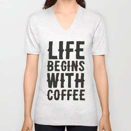 Life Begins With Coffee Unisex V-Neck