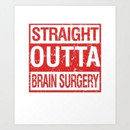 Brain Tumor Awareness Surgeon Gift Straight Outta Brain Surgery Art Print