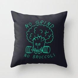 No Grind No Broccoli Throw Pillow