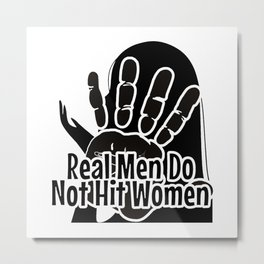 Real Men Do Not Hit Women Metal Print