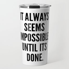 It Always Seems Impossible Until It's Done. Travel Mug