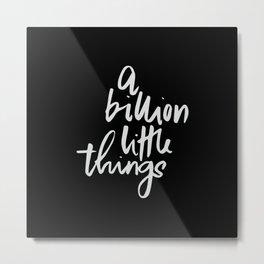 A billion little things Metal Print