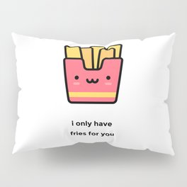 JUST A PUNNY FRENCH FRIES JOKE! Pillow Sham