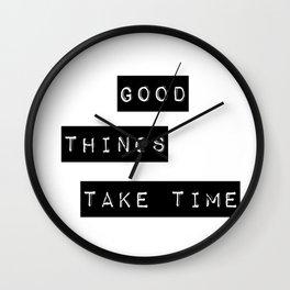 Good Thing Take Time Wall Clock