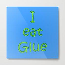 I eat Glue Metal Print