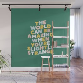 The World Can Be Amazing When You're Slightly Strange Wall Mural