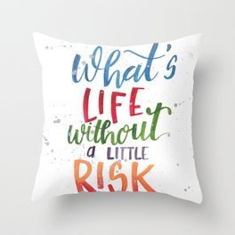 What's Life Without a Little Risk Throw Pillow