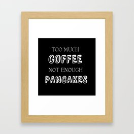 Too Much Coffee Framed Art Print