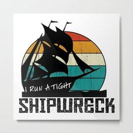 I run a Tight shipwreck T-Shirt Metal Print