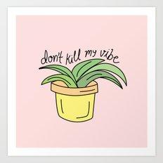 DON'T KILL MY VIBE Art Print