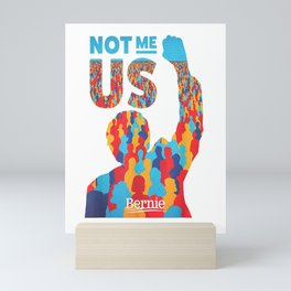 Bernie Sanders T-Shirt - Bernie Sanders Shirt - Not Me Us Mini Art Print