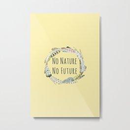 No nature no future Metal Print