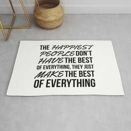 The Happiest People Don't Have the Best of Everything, They Just Make the Best of Everything Rug