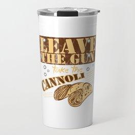 Leave The Gun Take The Cannoli Italian Food Foodie Cannoli Lovers Travel Mug