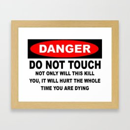 Danger Not Only Will This Kill You It Will Hurt The Whole Time You're Dying Framed Art Print