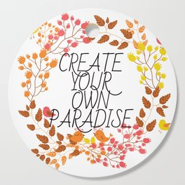 CREATE YOUR OWN PARADISE Cutting Board
