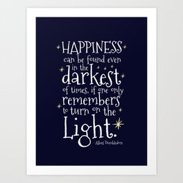 HAPPINESS CAN BE FOUND EVEN IN THE DARKEST OF TIMES - HP3 DUMBLEDORE QUOTE Art Print