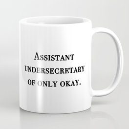 Assistant undersecretary of only okay Coffee Mug