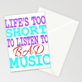 """Life's Too Short To Listen To Bad Music"" for all the music and band lovers out there! Great Gift!  Stationery Cards"