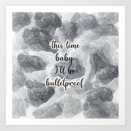 This time baby I'll be bulletproof  Art Print