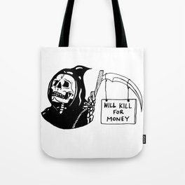 grim needs money Tote Bag