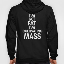 I'm Not Fat I'm Cultivating Mass - Its Always Sunny Hoody