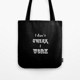 I don't twerk I work Tote Bag