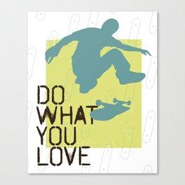 Do What You Love : Skate Canvas Print