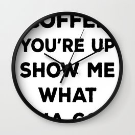 ALRIGHT COFFEE YOU_RE UP T-SHIRT Wall Clock
