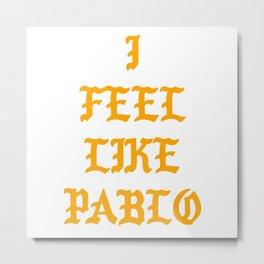 I FEEL LIKE PABLO Metal Print