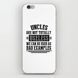 UNCLES ARE NOT TOTALLY USELESS WE CAN BE USED AS BAD EXAMPLES iPhone Skin