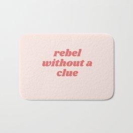 rebel without a clue Bath Mat