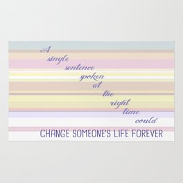 A single sentence spoken at the right time could change someone's life forever.  Rug