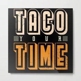 Take time eat more Tacos funny shirt motif Metal Print