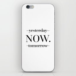 NOW Motivational Quote iPhone Skin