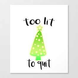 Too Lit to Quit Canvas Print
