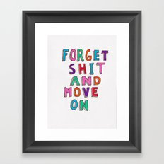 Forget Shit and move on Framed Art Print