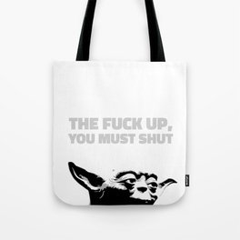 Yoda - The Fuck Up, You Must Shut Tote Bag