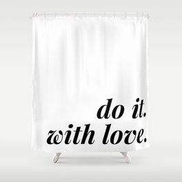 do it. with love. Shower Curtain