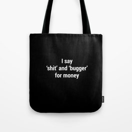 I Say Shit and Bugger for Money #Voiceover Tote Bag