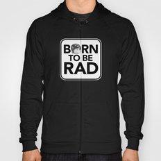 Born to be RAD Hoody