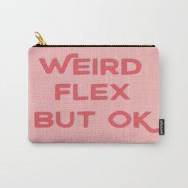 Weird Flex But OK Carry-All Pouch