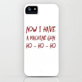 Now I Have A Machine Gun Ho Ho Ho Unisex Shirt iPhone Case
