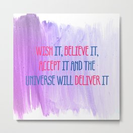 Wish It, Believe It, Accept It And The Universe Will Deliver It Metal Print