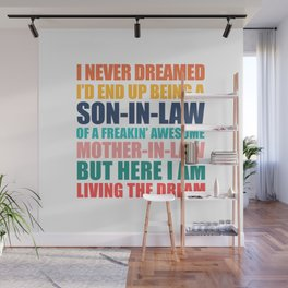 I NEVER DREAMED I'D END UP BEING A SON IN LAW OF A FREAKIN' AWESOME MOTHER IN LAW Wall Mural