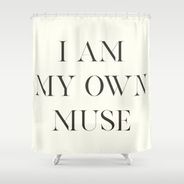 Tom For d quote, I am my own muse, elegant inspiring words, inspirational quotes Shower Curtain