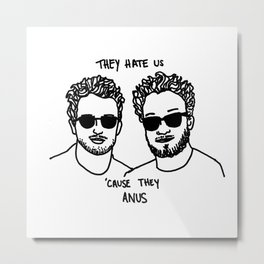 They Hate Us Cause They Anus Metal Print