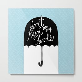 Don't Rain on My Parade Metal Print